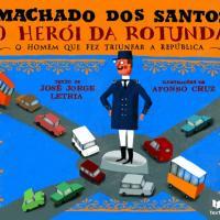 Implantação da República Portuguesa: Machado dos Santos - O Herói da Rotunda
